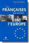 Ces Françaises qui ont fait l'Europe - © Louis Audibert, 2007