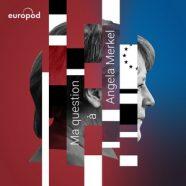 Ma question à Angela Merkel - Podcast